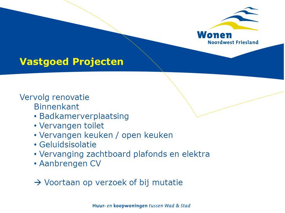Vastgoed Projecten Vervolg renovatie Binnenkant • Badkamerverplaatsing • Vervangen toilet • Vervangen keuken / open keuken • Geluidsisolatie • Vervang