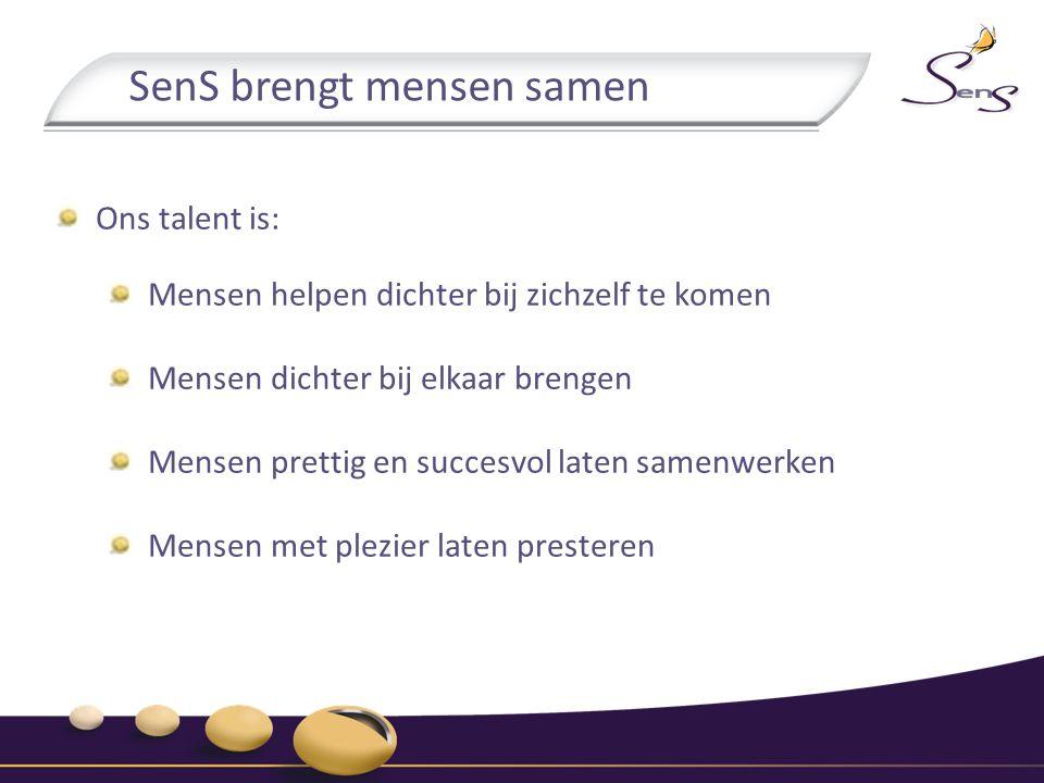 SenS brengt mensen samen Ons talent is: Mensen helpen dichter bij zichzelf te komen Mensen dichter bij elkaar brengen Mensen prettig en succesvol late