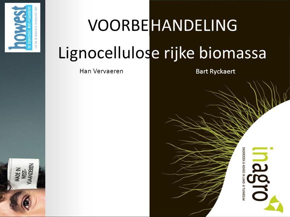 VOORBEHANDELING Lignocellulos e rijke biomassa Han Vervaeren Bart Ryckaert