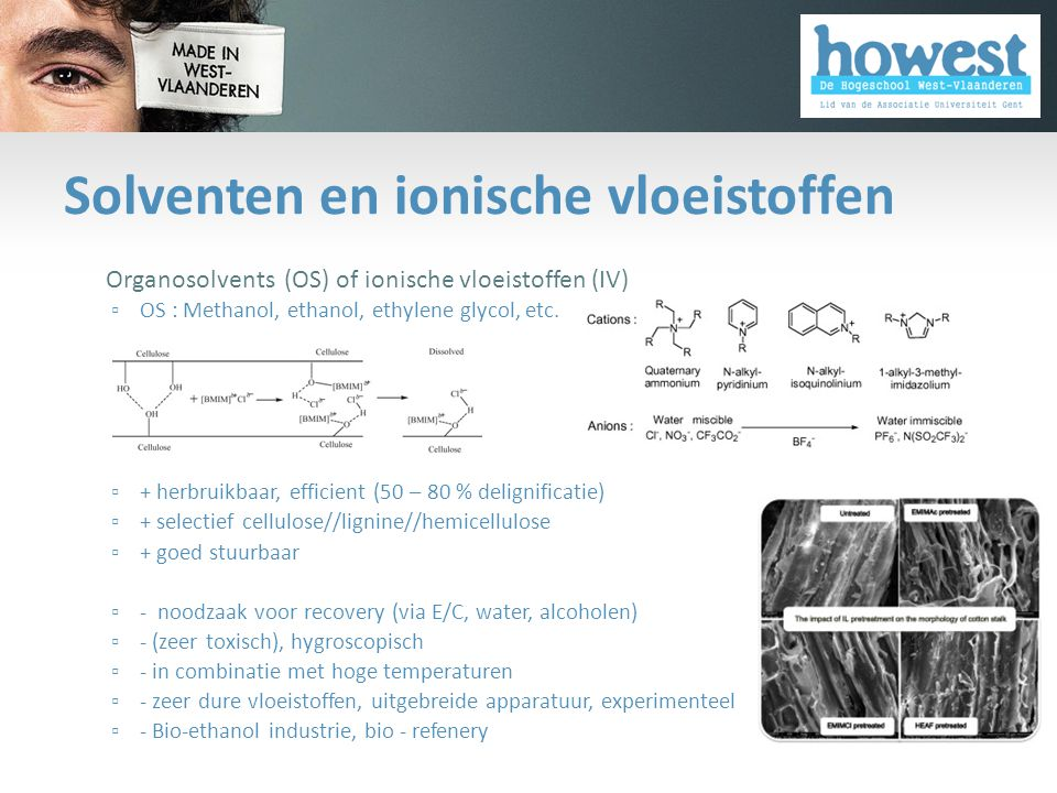 Solventen en ionische vloeistoffen • Organosolvents (OS) of ionische vloeistoffen (IV) ▫ OS : Methanol, ethanol, ethylene glycol, etc. ▫ + herbruikbaa
