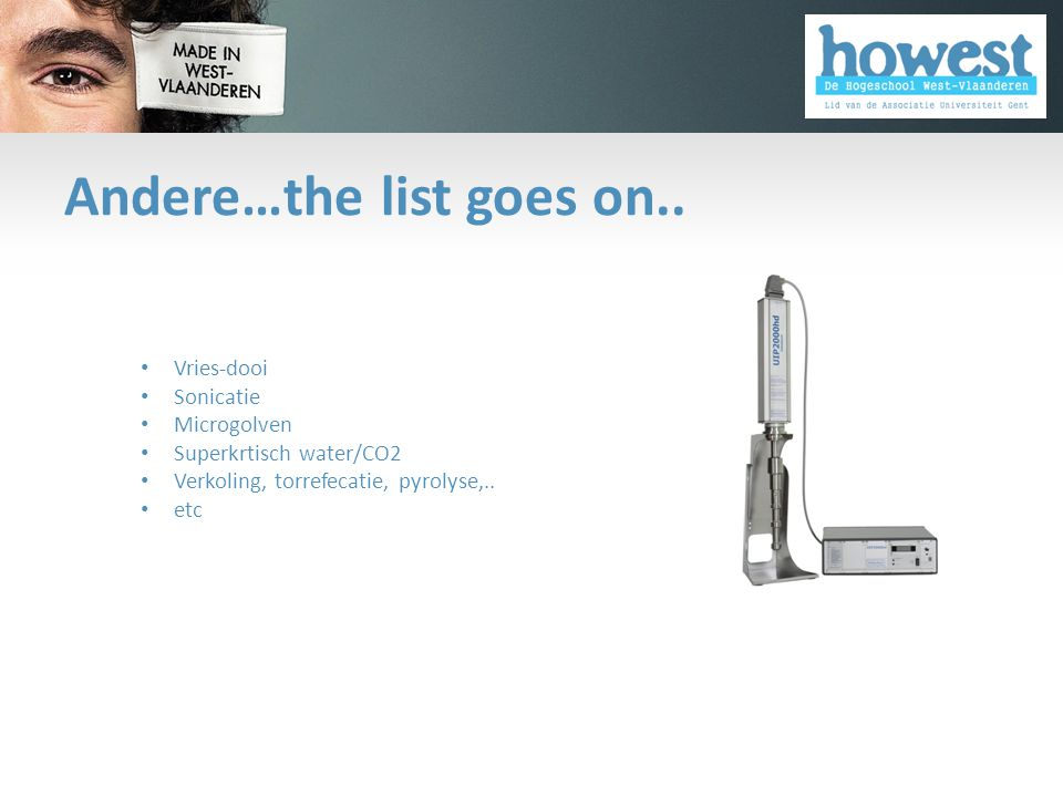 Andere…the list goes on.. • Vries-dooi • Sonicatie • Microgolven • Superkrtisch water/CO2 • Verkoling, torrefecatie, pyrolyse,.. • etc