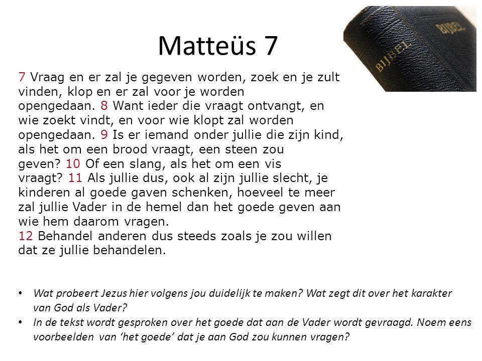 Matteüs 7 7 Vraag en er zal je gegeven worden, zoek en je zult vinden, klop en er zal voor je worden opengedaan.
