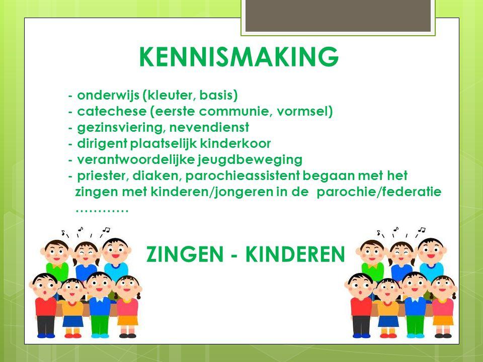 KENNISMAKING - onderwijs (kleuter, basis) - catechese (eerste communie, vormsel) - gezinsviering, nevendienst - dirigent plaatselijk kinderkoor - vera