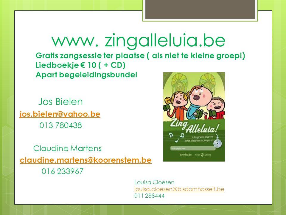 www. zingalleluia.be Gratis zangsessie ter plaatse ( als niet te kleine groep!) Liedboekje € 10 ( + CD) Apart begeleidingsbundel Jos Bielen jos.bielen
