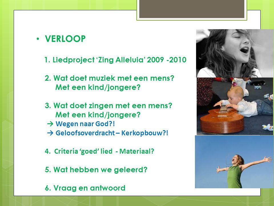 • VERLOOP 1. Liedproject 'Zing Alleluia' 2009 -2010 2. Wat doet muziek met een mens? Met een kind/jongere? 3. Wat doet zingen met een mens? Met een ki