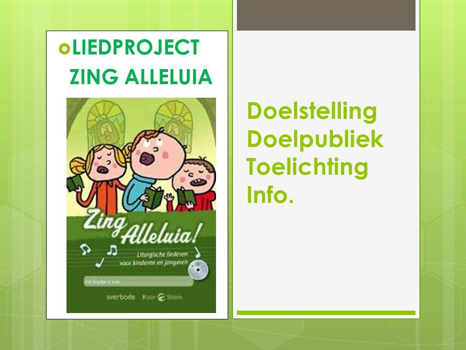  LIEDPROJECT ZING ALLELUIA Doelstelling Doelpubliek Toelichting Info.