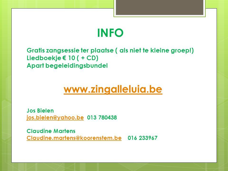 INFO Gratis zangsessie ter plaatse ( als niet te kleine groep!) Liedboekje € 10 ( + CD) Apart begeleidingsbundel www.zingalleluia.be Jos Bielen jos.bi