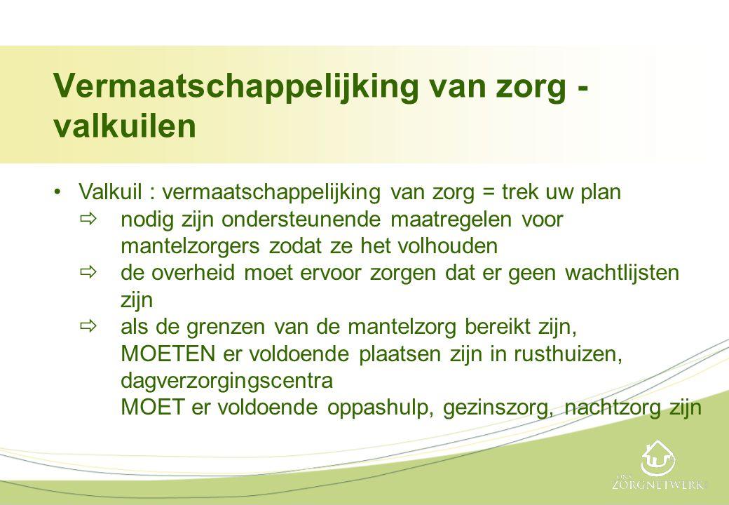 Vermaatschappelijking van zorg - valkuilen •Valkuil : vermaatschappelijking van zorg = trek uw plan  nodig zijn ondersteunende maatregelen voor mante