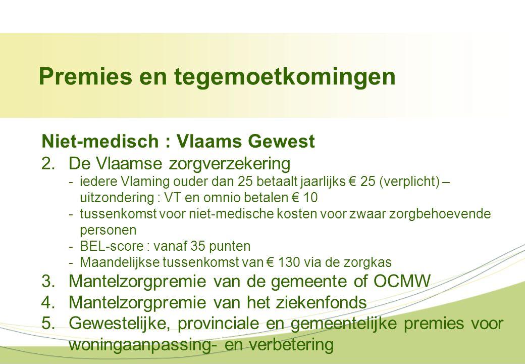Niet-medisch : Vlaams Gewest 2.De Vlaamse zorgverzekering -iedere Vlaming ouder dan 25 betaalt jaarlijks € 25 (verplicht) – uitzondering : VT en omnio