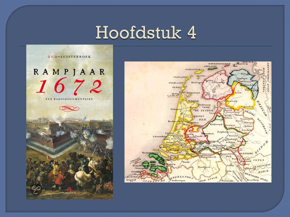 In 1672 aanval op De republiek (Hollandse oorlog 1672-1678) Rampjaar Aanval van Engeland, Frankrijk, bisschoppen van Munster en Keulen (willen gebied in het oosten van De Republiek) -Frankrijk bezet groot deel van De Rep.