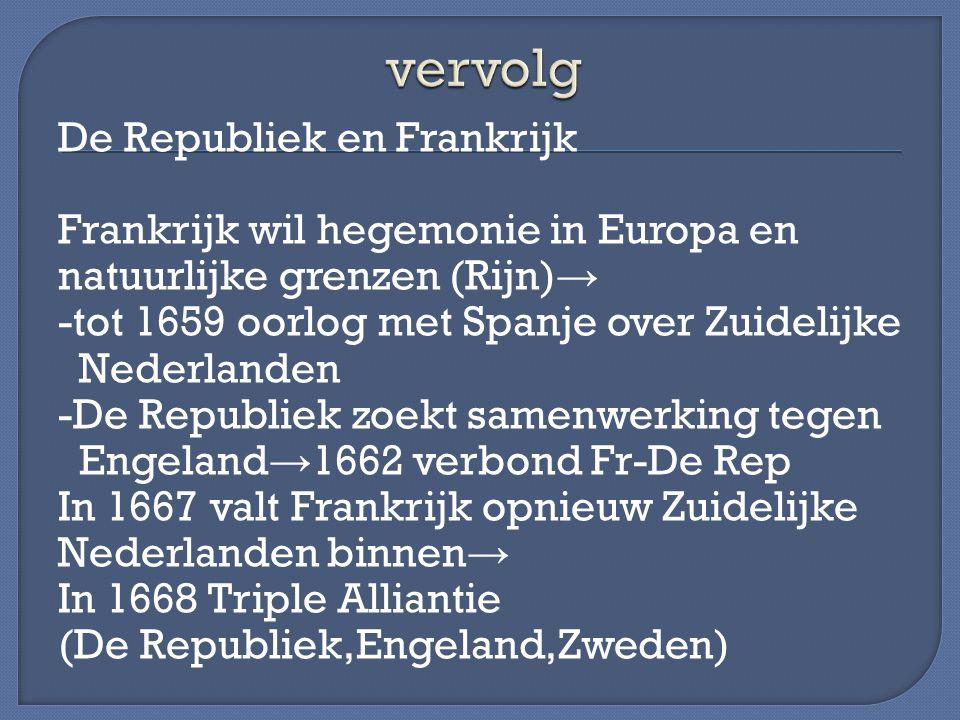 De Republiek en Frankrijk Frankrijk wil hegemonie in Europa en natuurlijke grenzen (Rijn) → -tot 1659 oorlog met Spanje over Zuidelijke Nederlanden -D