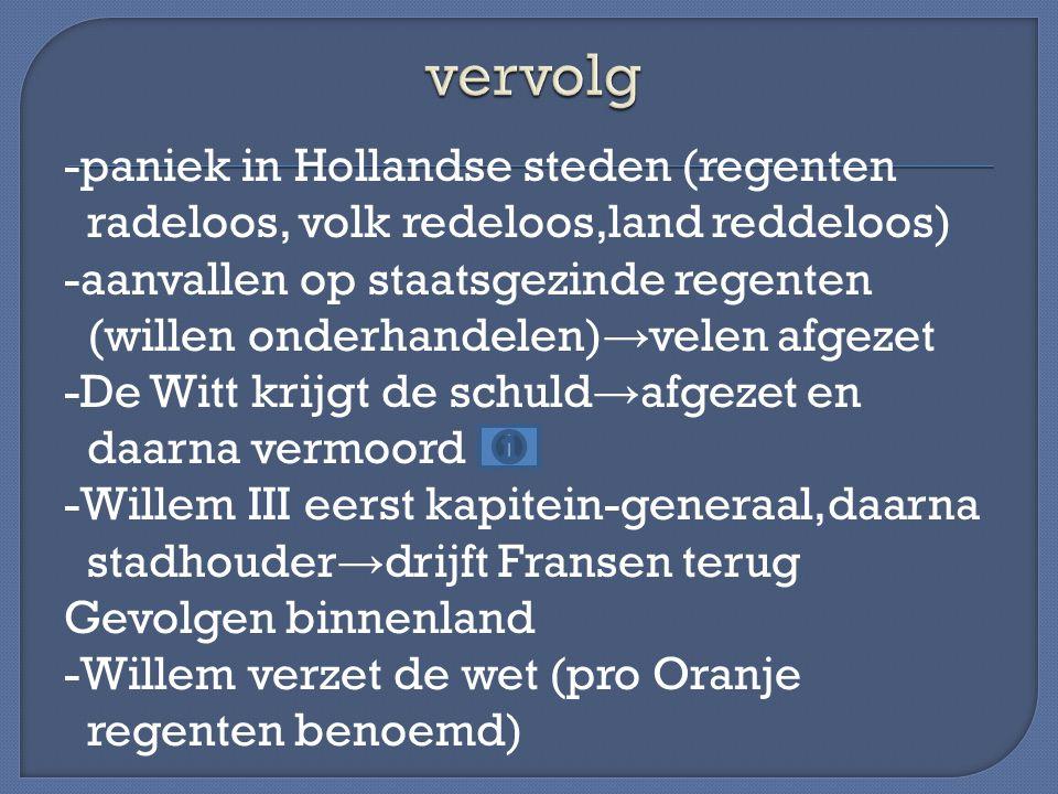 -paniek in Hollandse steden (regenten radeloos, volk redeloos,land reddeloos) -aanvallen op staatsgezinde regenten (willen onderhandelen) → velen afge