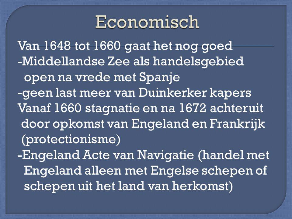 Van 1648 tot 1660 gaat het nog goed -Middellandse Zee als handelsgebied open na vrede met Spanje -geen last meer van Duinkerker kapers Vanaf 1660 stag