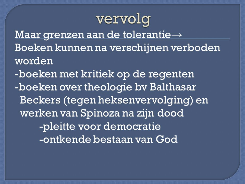 Maar grenzen aan de tolerantie → Boeken kunnen na verschijnen verboden worden -boeken met kritiek op de regenten -boeken over theologie bv Balthasar B