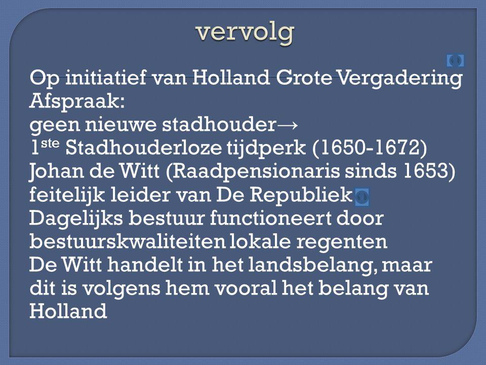 Op initiatief van Holland Grote Vergadering Afspraak: geen nieuwe stadhouder → 1 ste Stadhouderloze tijdperk (1650-1672) Johan de Witt (Raadpensionari