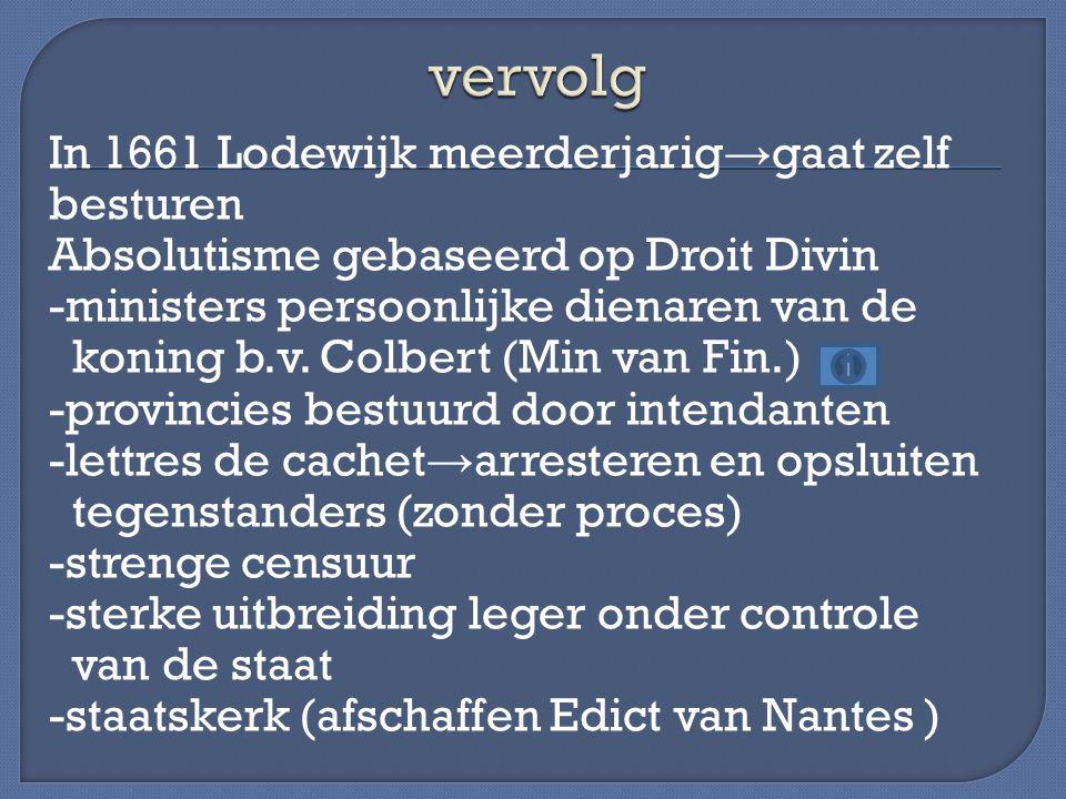 In 1661 Lodewijk meerderjarig → gaat zelf besturen Absolutisme gebaseerd op Droit Divin -ministers persoonlijke dienaren van de koning b.v. Colbert (M