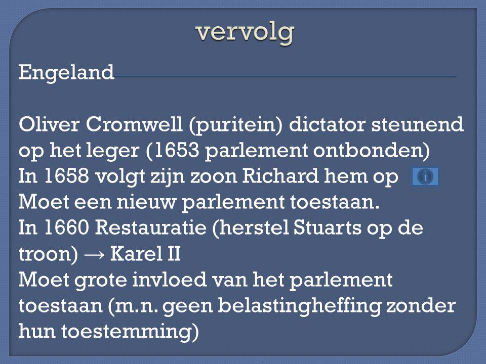 Engeland Oliver Cromwell (puritein) dictator steunend op het leger (1653 parlement ontbonden) In 1658 volgt zijn zoon Richard hem op Moet een nieuw pa