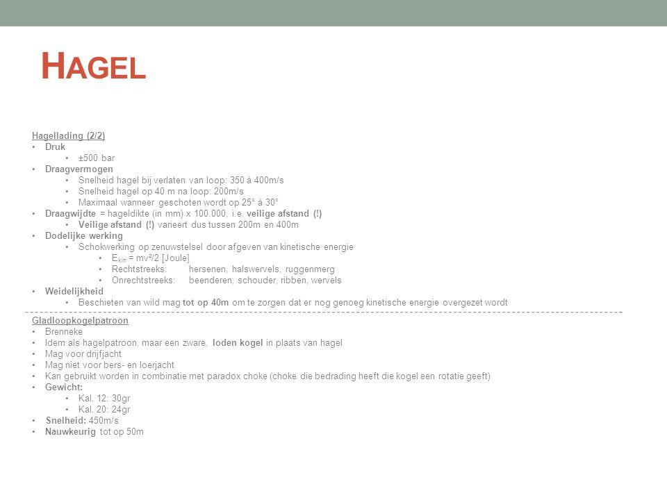 H AGEL Hagellading (2/2) •Druk •±500 bar •Draagvermogen •Snelheid hagel bij verlaten van loop: 350 à 400m/s •Snelheid hagel op 40 m na loop: 200m/s •M