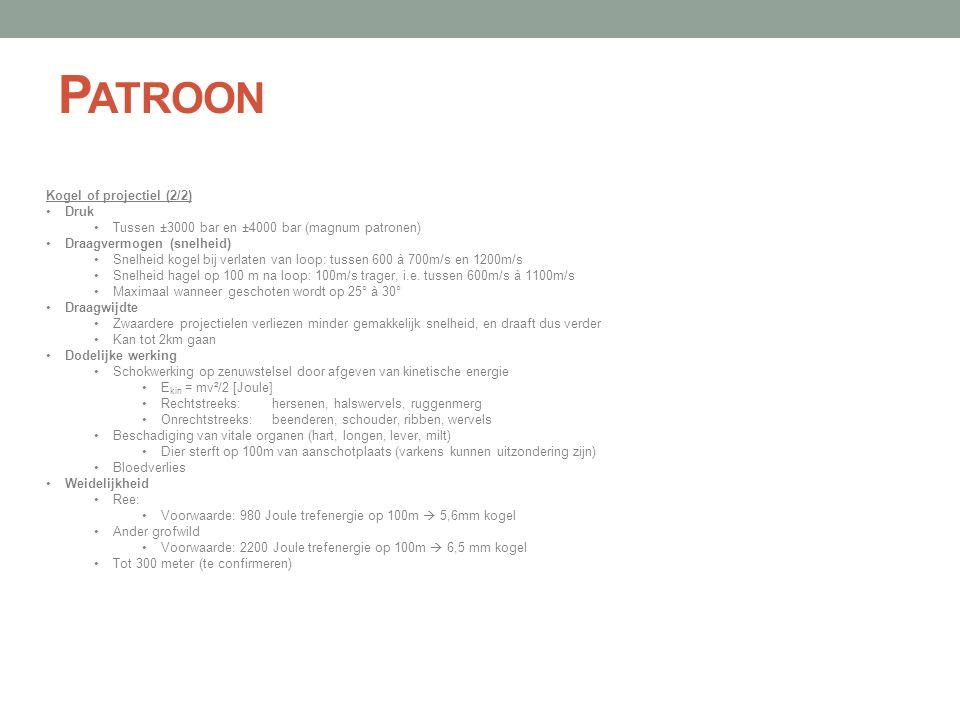 P ATROON Kogel of projectiel (2/2) •Druk •Tussen ±3000 bar en ±4000 bar (magnum patronen) •Draagvermogen (snelheid) •Snelheid kogel bij verlaten van l