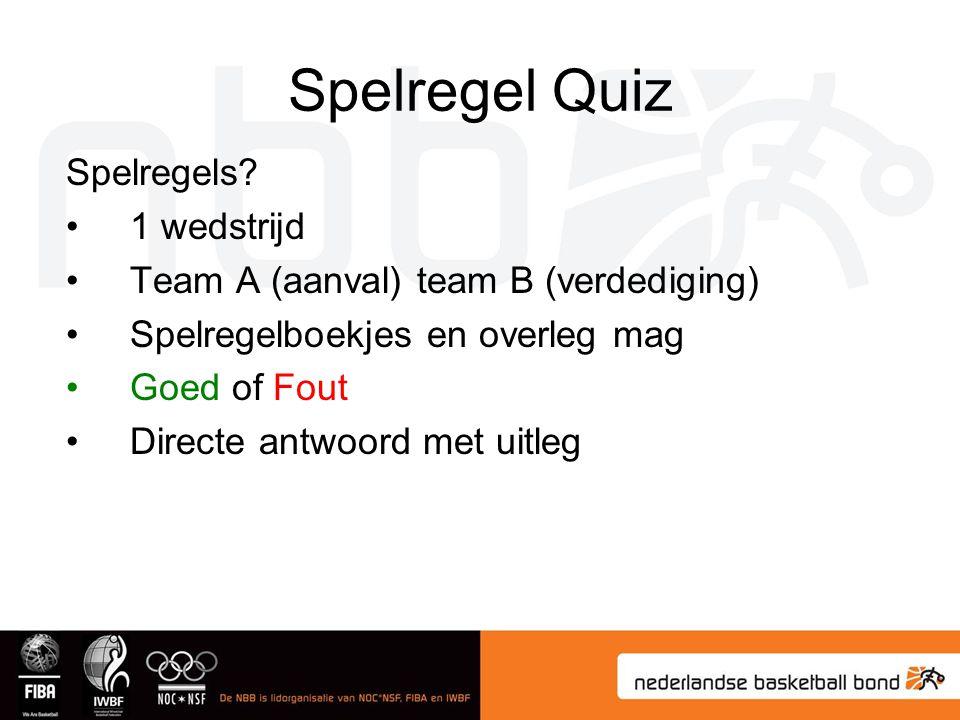 Spelregel Quiz Spelregels? •1 wedstrijd •Team A (aanval) team B (verdediging) •Spelregelboekjes en overleg mag •Goed of Fout •Directe antwoord met uit