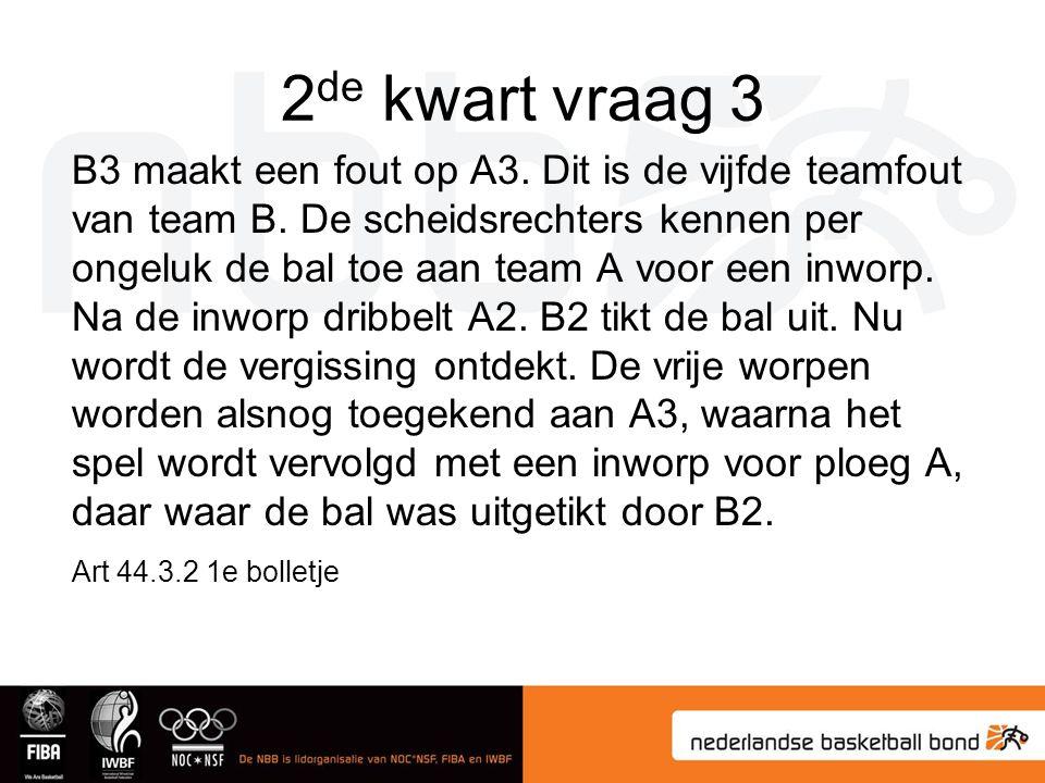 2 de kwart vraag 3 B3 maakt een fout op A3.Dit is de vijfde teamfout van team B.