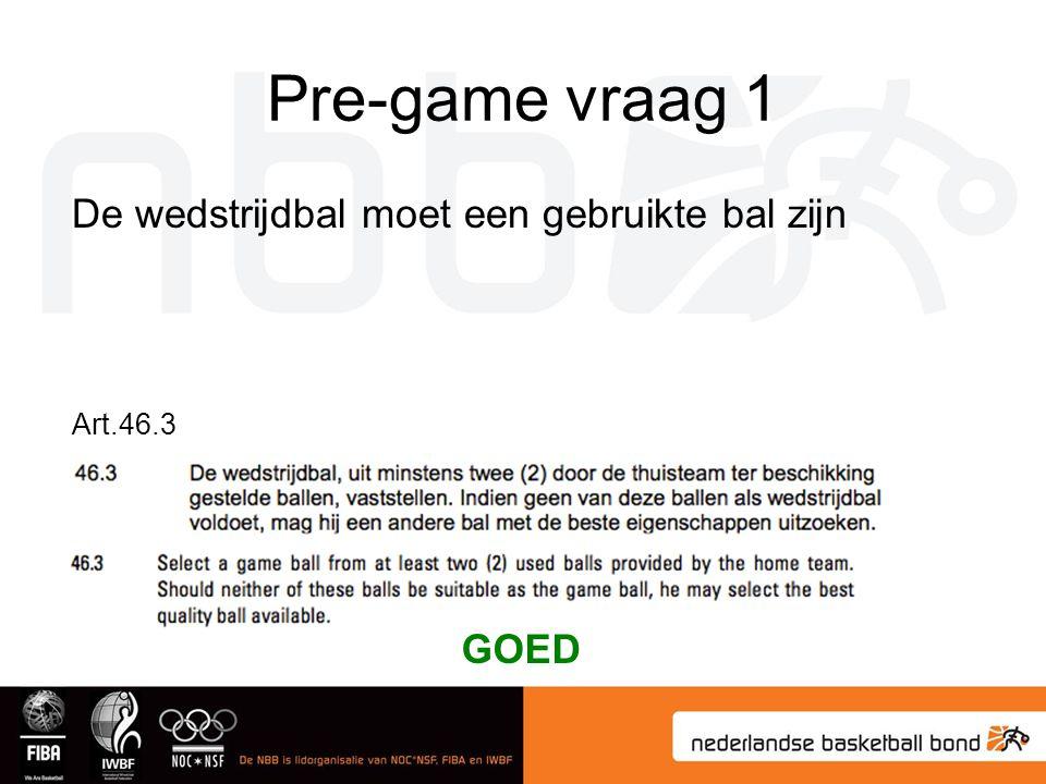 Pre-game vraag 2 De scheidsrechter mag beslissingen nemen die niet in de regels beschreven staan Art.46.13 GOED