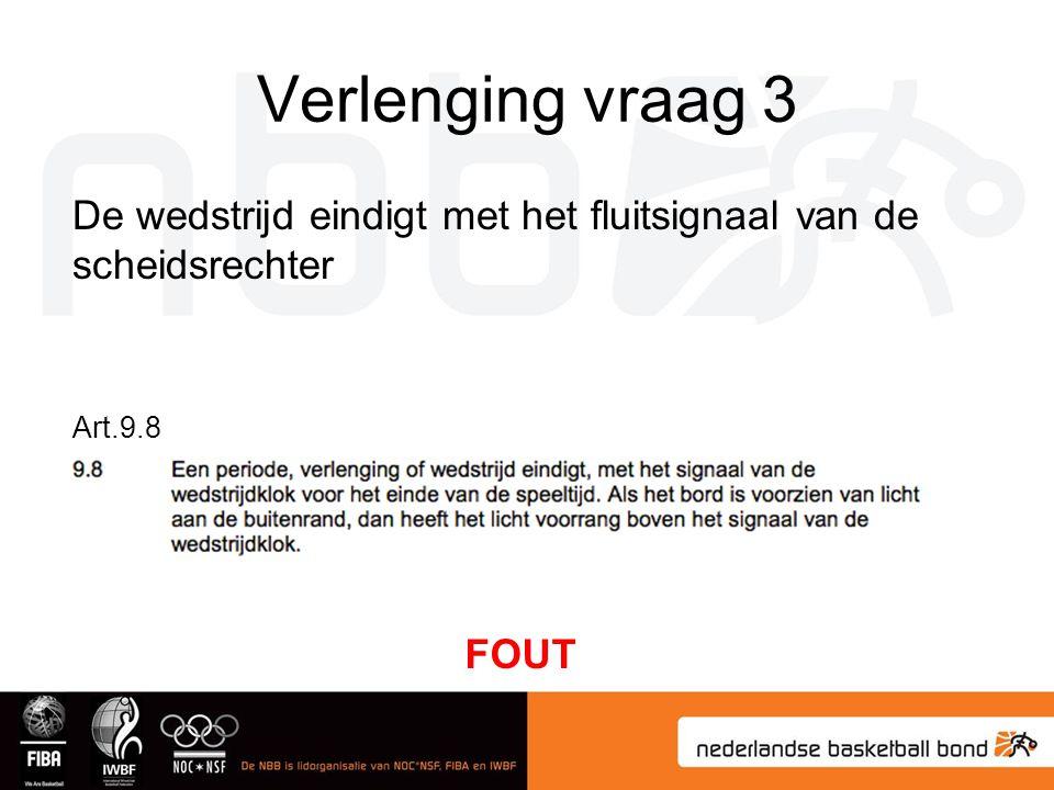 Verlenging vraag 3 De wedstrijd eindigt met het fluitsignaal van de scheidsrechter Art.9.8 FOUT