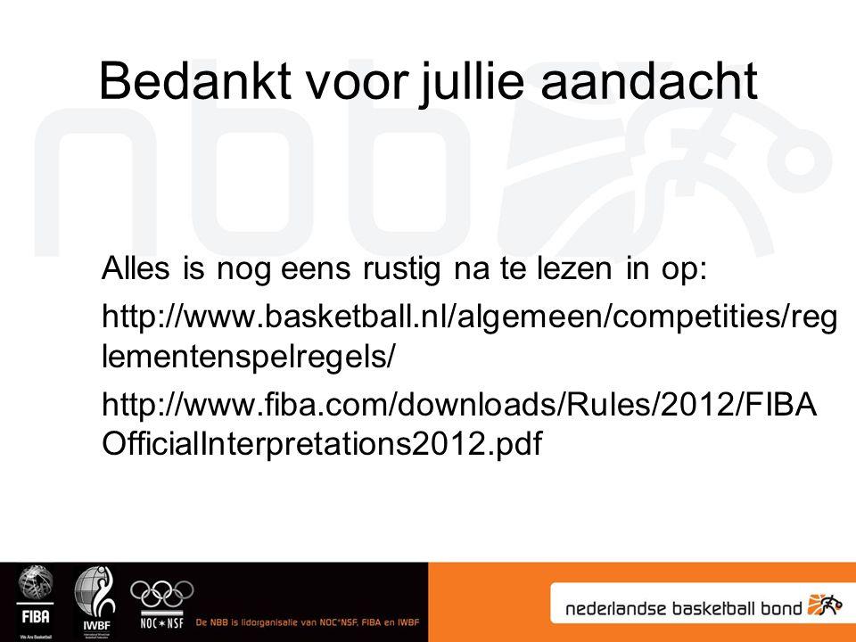 Bedankt voor jullie aandacht Alles is nog eens rustig na te lezen in op: http://www.basketball.nl/algemeen/competities/reg lementenspelregels/ http://