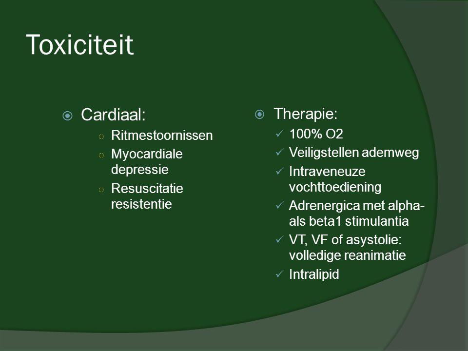 Toxiciteit  Cardiaal: ○ Ritmestoornissen ○ Myocardiale depressie ○ Resuscitatie resistentie  Therapie:  100% O2  Veiligstellen ademweg  Intravene