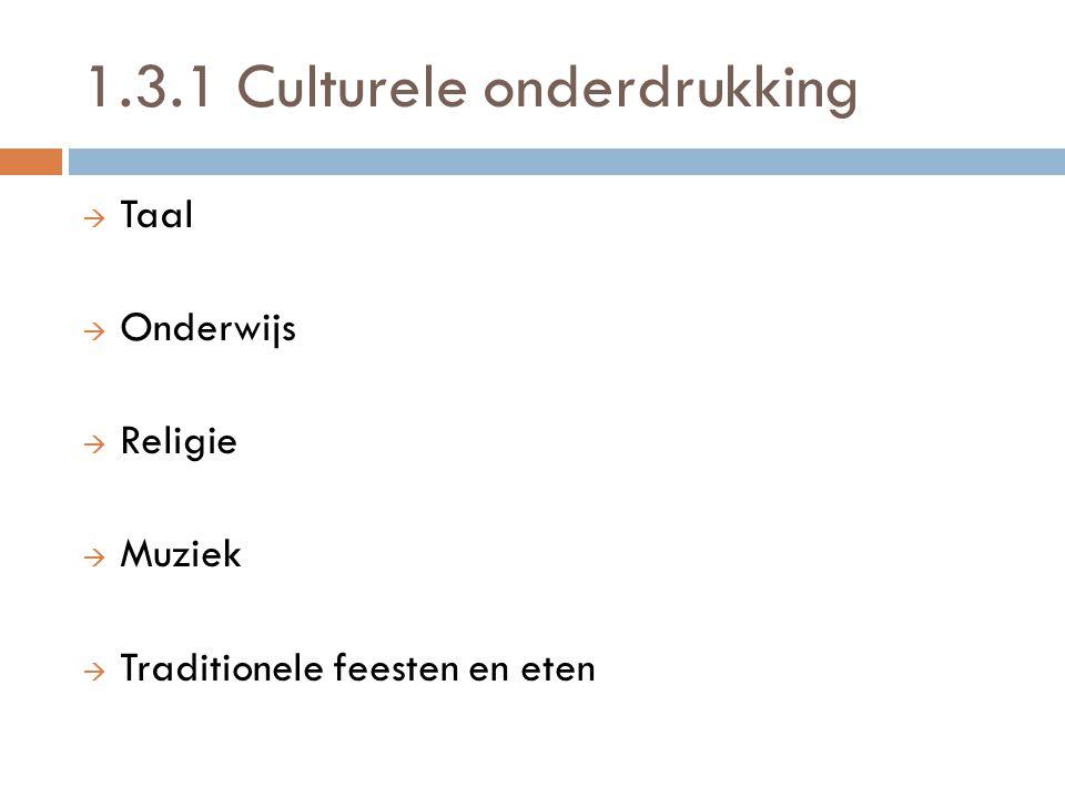 1.3.1 Culturele onderdrukking  Taal  Onderwijs  Religie  Muziek  Traditionele feesten en eten