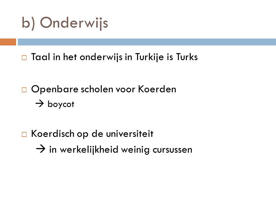 b) Onderwijs  Taal in het onderwijs in Turkije is Turks  Openbare scholen voor Koerden  boycot  Koerdisch op de universiteit  in werkelijkheid we