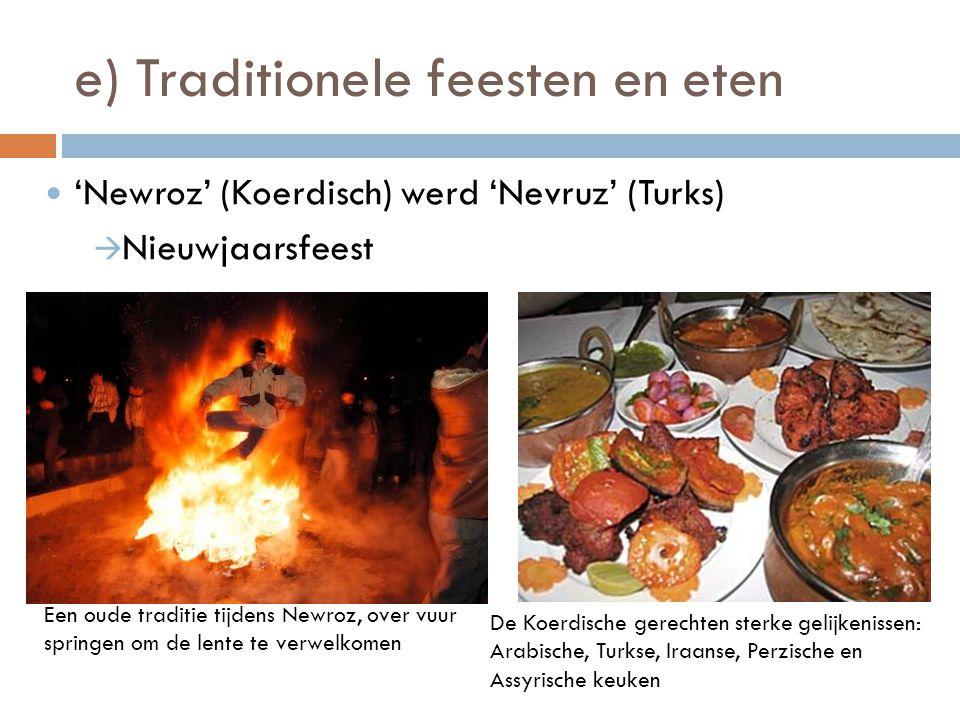 e) Traditionele feesten en eten  'Newroz' (Koerdisch) werd 'Nevruz' (Turks)  Nieuwjaarsfeest De Koerdische gerechten sterke gelijkenissen: Arabische