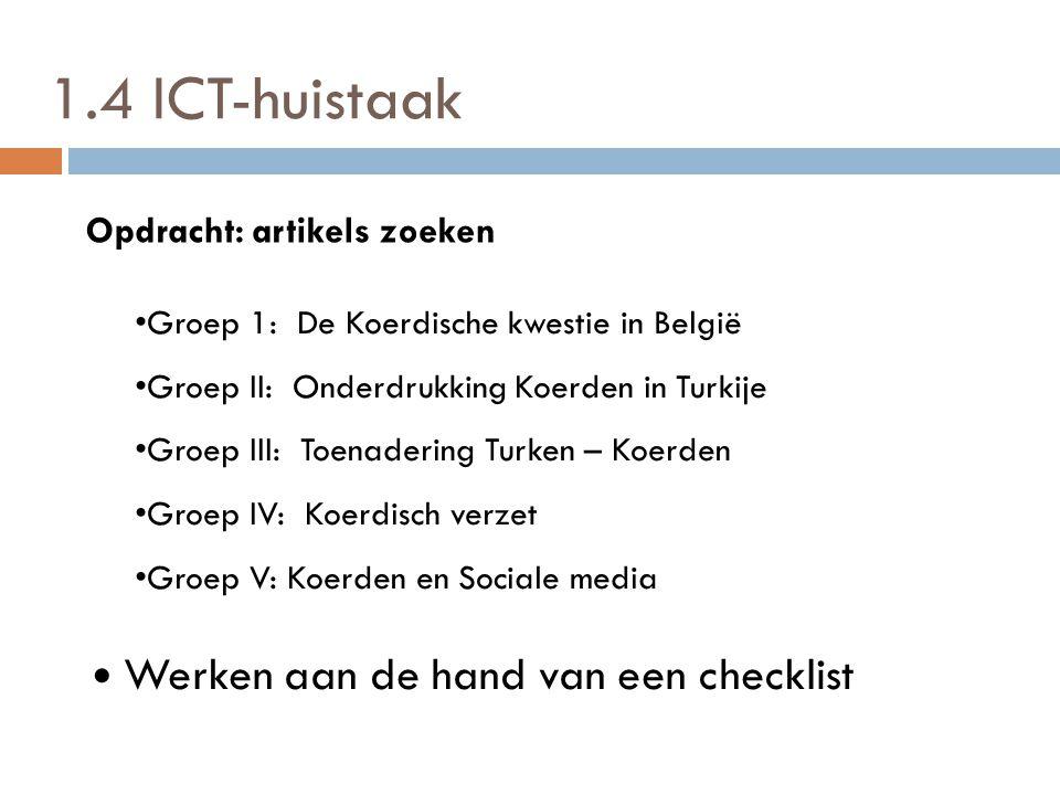1.4 ICT-huistaak Opdracht: artikels zoeken • Groep 1: De Koerdische kwestie in België • Groep II: Onderdrukking Koerden in Turkije • Groep III: Toenad