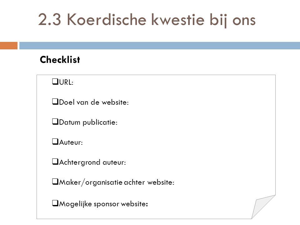 2.3 Koerdische kwestie bij ons  URL:  Doel van de website:  Datum publicatie:  Auteur:  Achtergrond auteur:  Maker/organisatie achter website: 