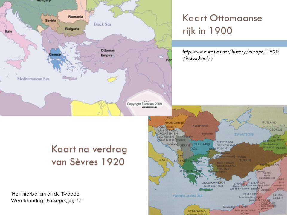 Kaart Ottomaanse rijk in 1900 Kaart na verdrag van Sèvres 1920 http:www.euratlas.net/history/europe/1900 /index.html// 'Het Interbellum en de Tweede W