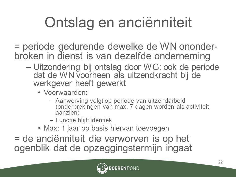 Ontslag en anciënniteit = periode gedurende dewelke de WN ononder- broken in dienst is van dezelfde onderneming –Uitzondering bij ontslag door WG: ook