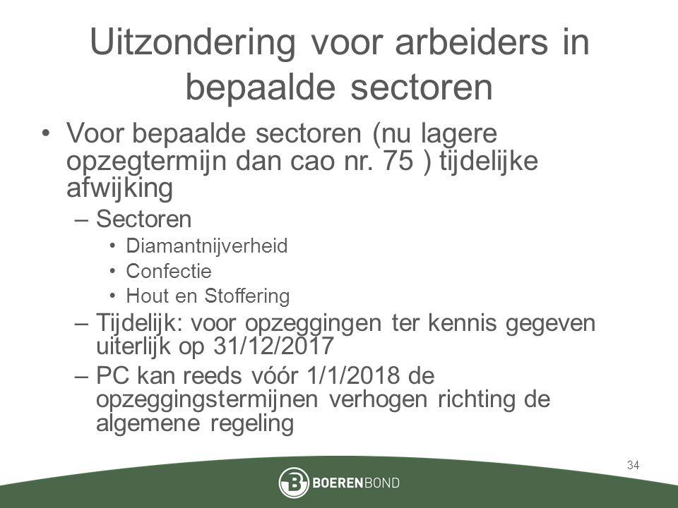Uitzondering voor arbeiders in bepaalde sectoren •Voor bepaalde sectoren (nu lagere opzegtermijn dan cao nr.
