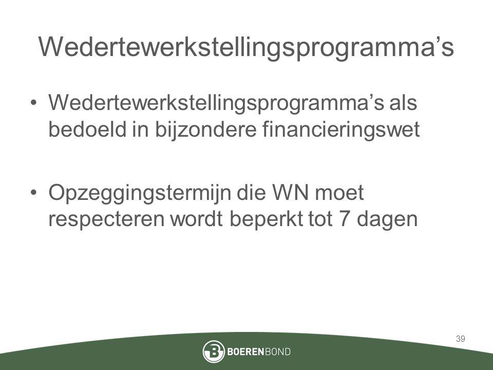 Wedertewerkstellingsprogramma's •Wedertewerkstellingsprogramma's als bedoeld in bijzondere financieringswet •Opzeggingstermijn die WN moet respecteren wordt beperkt tot 7 dagen 39