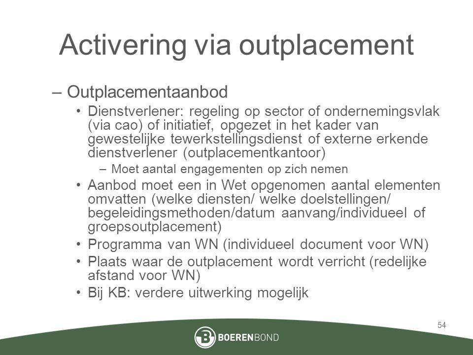 Activering via outplacement –Outplacementaanbod •Dienstverlener: regeling op sector of ondernemingsvlak (via cao) of initiatief, opgezet in het kader
