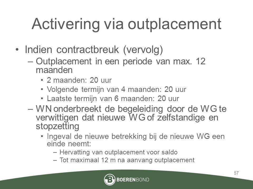 Activering via outplacement •Indien contractbreuk (vervolg) –Outplacement in een periode van max. 12 maanden •2 maanden: 20 uur •Volgende termijn van