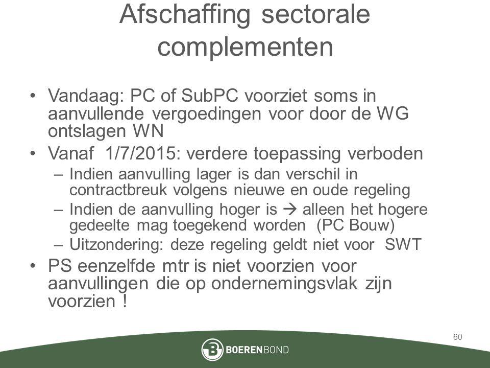Afschaffing sectorale complementen •Vandaag: PC of SubPC voorziet soms in aanvullende vergoedingen voor door de WG ontslagen WN •Vanaf 1/7/2015: verde