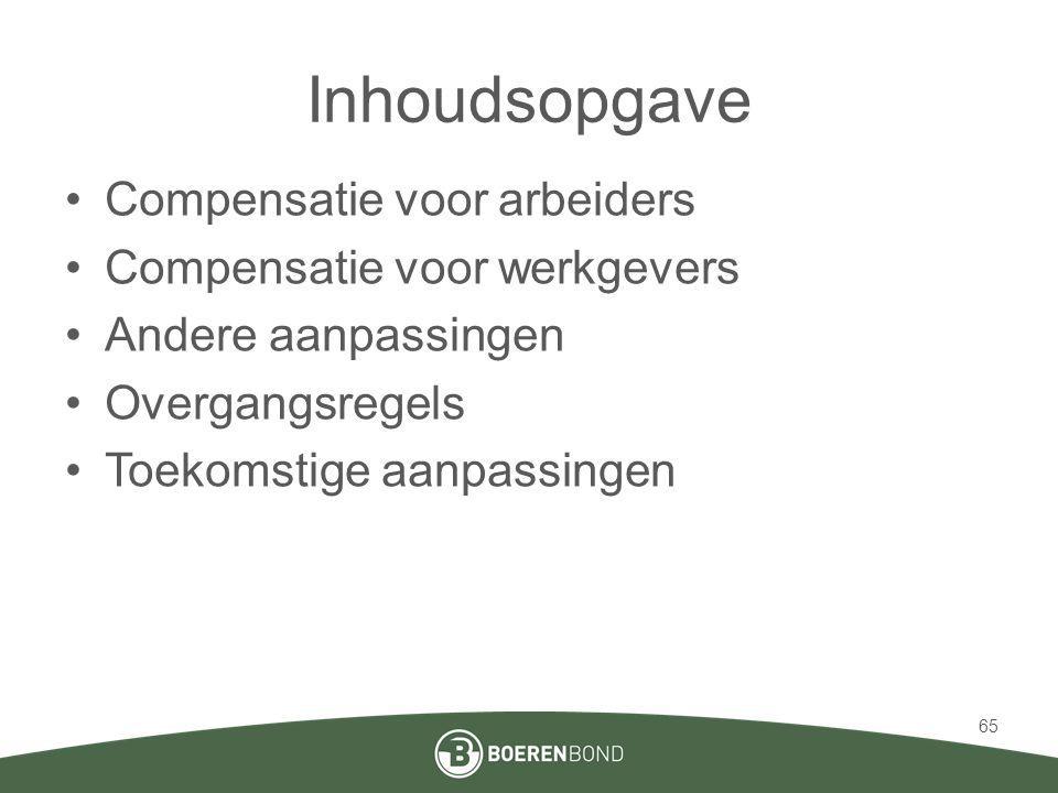 Inhoudsopgave •Compensatie voor arbeiders •Compensatie voor werkgevers •Andere aanpassingen •Overgangsregels •Toekomstige aanpassingen 65