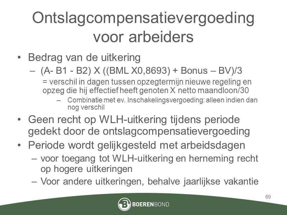Ontslagcompensatievergoeding voor arbeiders •Bedrag van de uitkering –(A- B1 - B2) X ((BML X0,8693) + Bonus – BV)/3 = verschil in dagen tussen opzegte
