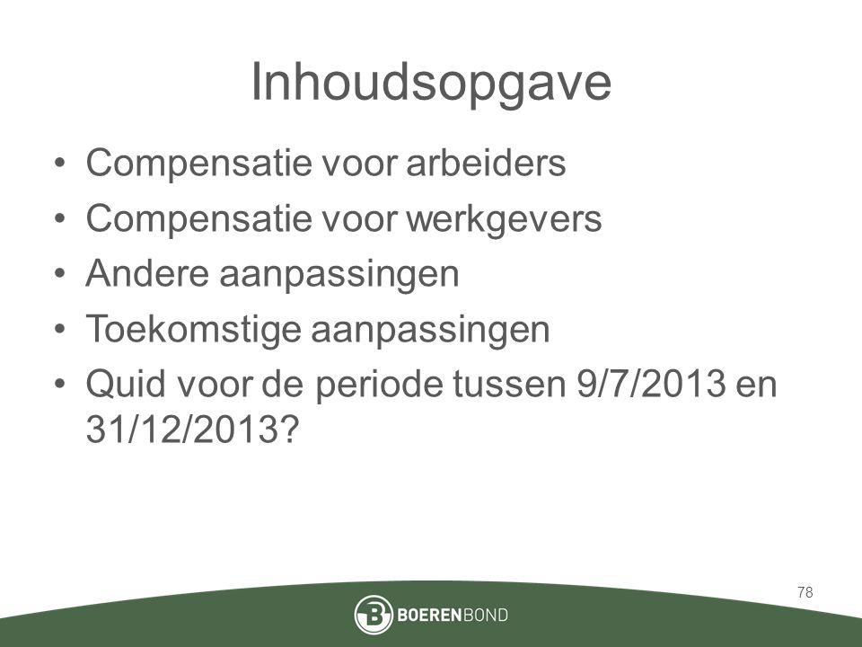 Inhoudsopgave •Compensatie voor arbeiders •Compensatie voor werkgevers •Andere aanpassingen •Toekomstige aanpassingen •Quid voor de periode tussen 9/7