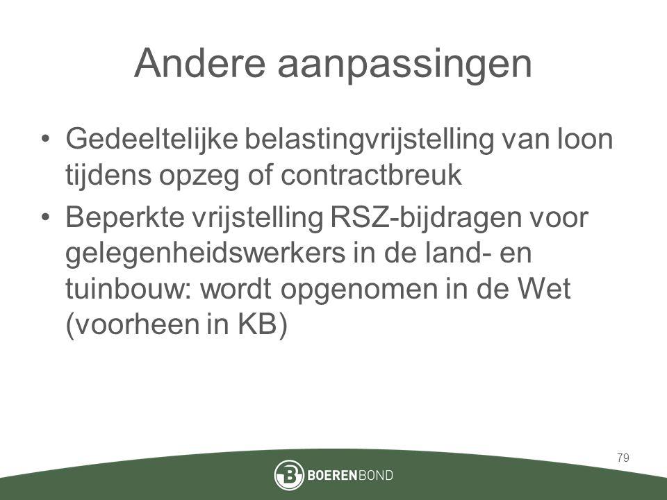 Andere aanpassingen •Gedeeltelijke belastingvrijstelling van loon tijdens opzeg of contractbreuk •Beperkte vrijstelling RSZ-bijdragen voor gelegenheidswerkers in de land- en tuinbouw: wordt opgenomen in de Wet (voorheen in KB) 79