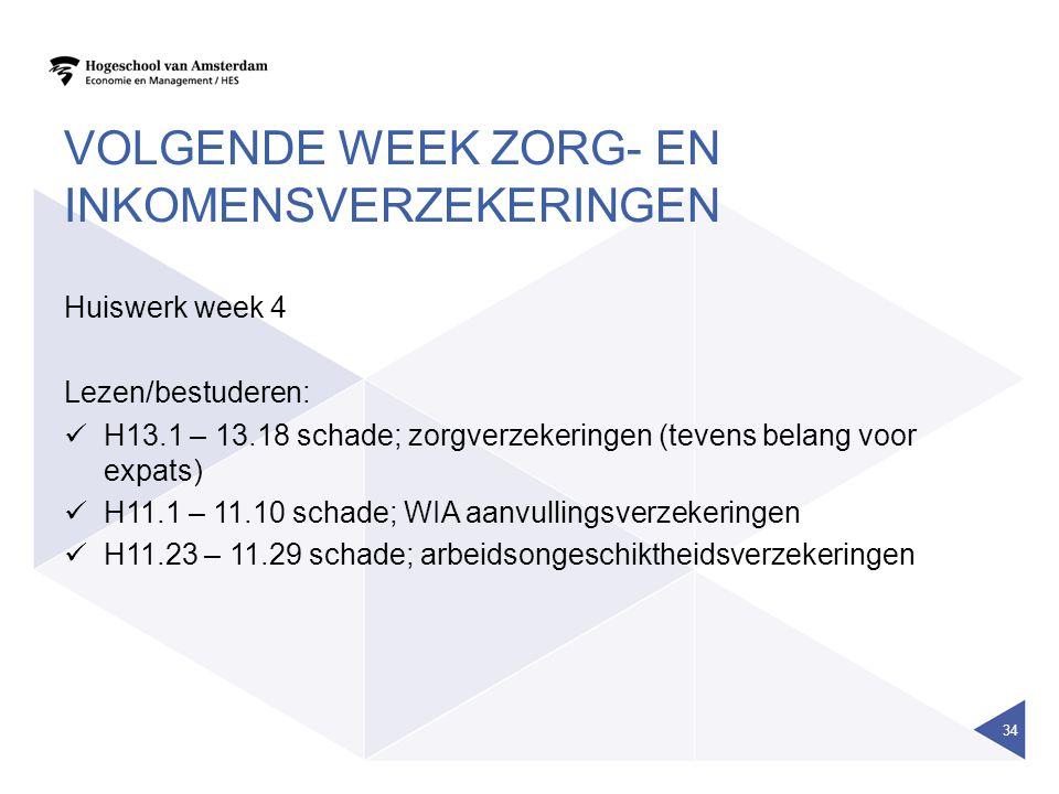 VOLGENDE WEEK ZORG- EN INKOMENSVERZEKERINGEN Huiswerk week 4 Lezen/bestuderen:  H13.1 – 13.18 schade; zorgverzekeringen (tevens belang voor expats) 