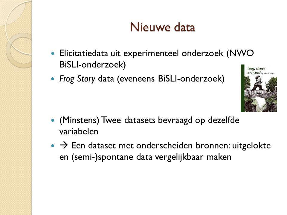 Nieuwe data  Elicitatiedata uit experimenteel onderzoek (NWO BiSLI-onderzoek)  Frog Story data (eveneens BiSLI-onderzoek)  (Minstens) Twee datasets bevraagd op dezelfde variabelen   Een dataset met onderscheiden bronnen: uitgelokte en (semi-)spontane data vergelijkbaar maken