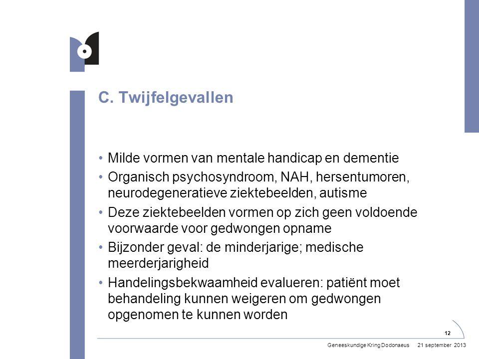 C. Twijfelgevallen •Milde vormen van mentale handicap en dementie •Organisch psychosyndroom, NAH, hersentumoren, neurodegeneratieve ziektebeelden, aut