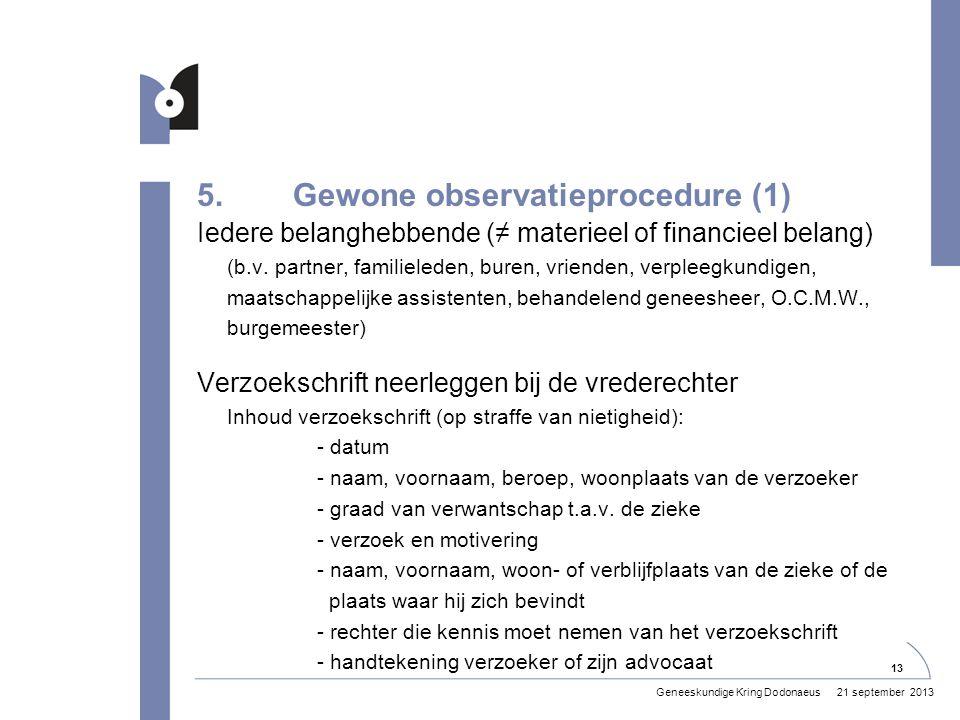 5.Gewone observatieprocedure (1) Iedere belanghebbende (≠ materieel of financieel belang) (b.v.