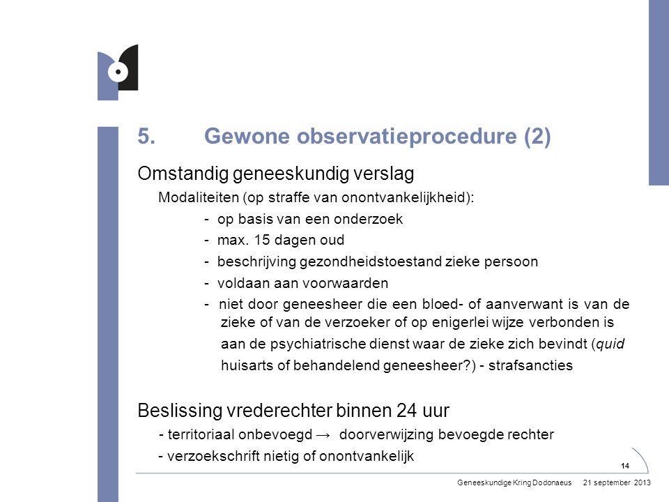 5.Gewone observatieprocedure (2) Omstandig geneeskundig verslag Modaliteiten (op straffe van onontvankelijkheid): - op basis van een onderzoek - max.